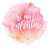 Watercolor Valentines Day Card lettering Be my Valentine  in pink watercolor background Vector illustration EPS10