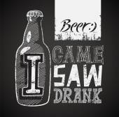 I Came I Saw I Drank Typographic retro grunge humorous beer poster on chalkboard Vector illustration