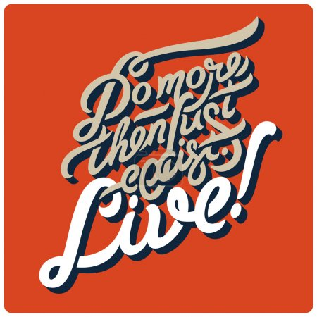 Do more then just exist. Live