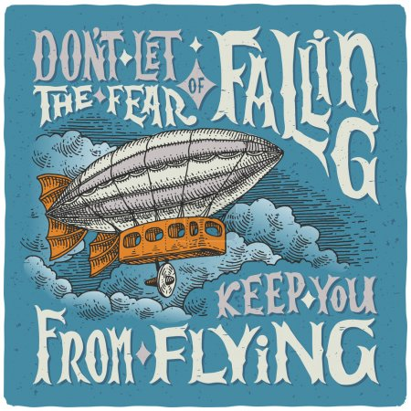 """Illustration for Graphic poster with airship and motivational quote """"Don`t let the fear of falling keep you from flying."""" - Royalty Free Image"""