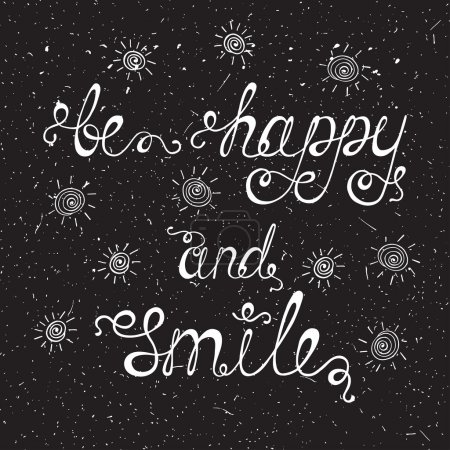 Be happy and smile.