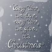 Every time we love, every time we give, it's Christmas.