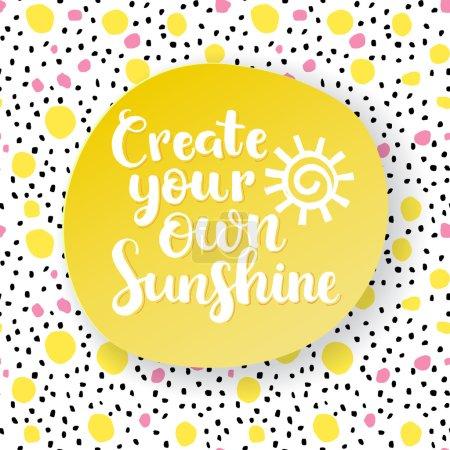 Illustration pour Créez votre propre soleil. Carte de vœux d'inspiration vectorielle dessinée à la main avec des points colorés - image libre de droit