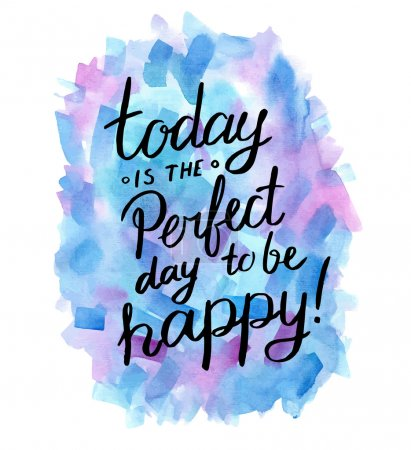 Illustration for Today is the perfect day to be happy! Inspiration hand drawn quote. - Royalty Free Image