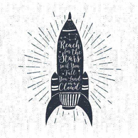 """Hand drawn textured vintage label with rocket vector illustration and """"Reach for the stars, so if you fall, you land on a cloud"""" lettering."""