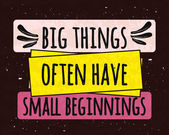 Colorful typographic motivational poster the series of business concepts on a textured background about big things from small beginnings. Vector