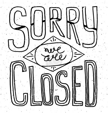 Sorry we are closed - hand drawn vector typography signboard pos