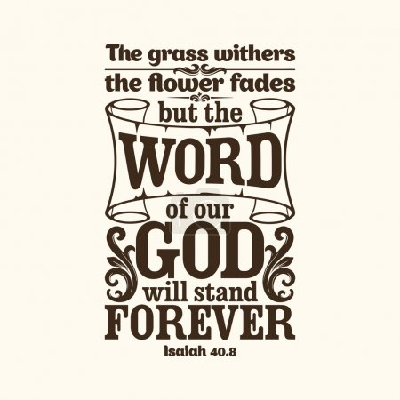 Bible typographic. The grass withers, the flower fades, but the word of our God will stand forever.