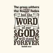Bible typographic The grass withers the flower fades but the word of our God will stand forever