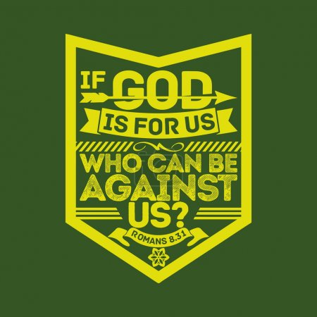 Biblical illustration. If God is for us, who can be against us?