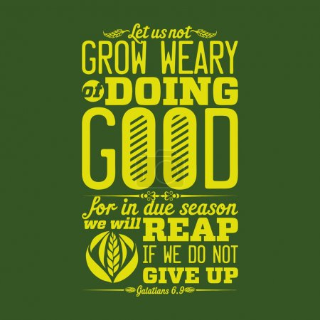 Biblical illustration. Let us not grow weary of doing good, for in due season we will reap, if we do not give up.