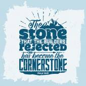 Bible lettering Christian art The stone that the builders rejected has become the cornerstone Psalm 118:22
