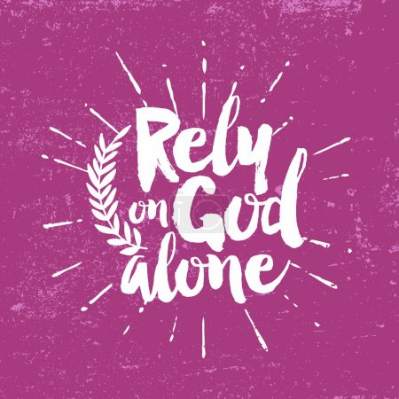 Rely on God alone. Lettering