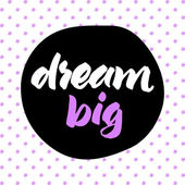 Dream big lettering