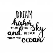 Hand drawn typography lettering phrase Dream higher than the sky and deeper than the ocean. Modern calligraphy for typography greeting and invitation card for save the date card or t-shirt print.
