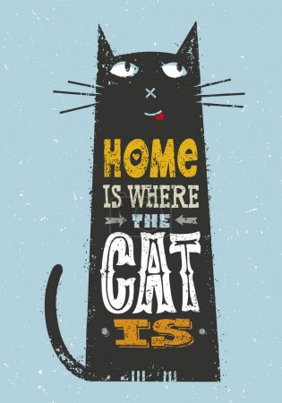 Illustration for Home Is Where The Cat Is. Funny Quote About Pets. Vector Outstanding Typography Print Concept On Grunge Distressed Background - Royalty Free Image