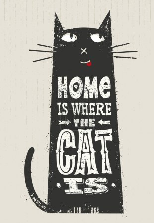 Illustration for Home Is Where The Cat Is. Funny Quote About Pets. Vector Outstanding Typography Post Card Concept On Grunge Distressed Background - Royalty Free Image
