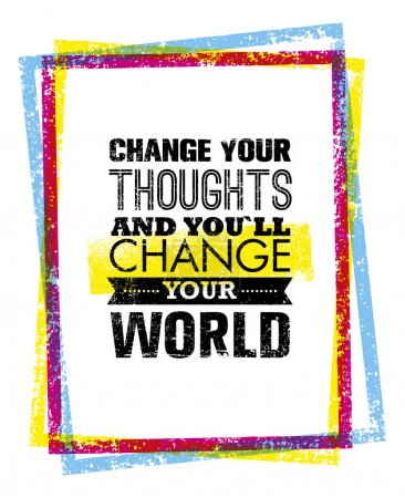 Illustration for Change Your Thoughts And You Will Change Your World Motivation Quote. Creative Vector Typography Concept - Royalty Free Image