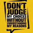 Do Not Judge My Choices Without Understanding My R...
