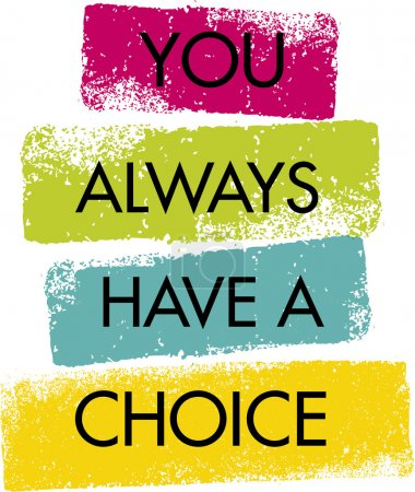 Illustration for You Always Have A Choice. Inspiring Creative Motivation Quote. Vector Typography Banner Design Concept - Royalty Free Image