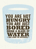 You Are Not Hungry Just Bored Drink A Glass Of Water Creative Motivation Grunge Vector Quote