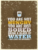 You Are Not Hungry Just Bored Drink a Glass Of Water and Feel the Difference Creative Vector Motivation Quote