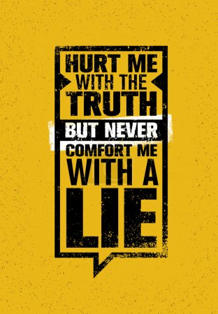 Illustration for Hurt Me With The Truth, But Never Comfort Me With A Lie. Inspiring Creative Motivation Quote. Vector Typography Speech Bubble Banner Design Concept - Royalty Free Image