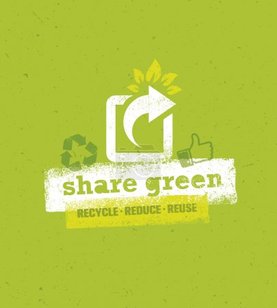 Illustration for Share Green. Recycle Reduce Reuse. Creative Eco Green Concept on Distressed Background. - Royalty Free Image