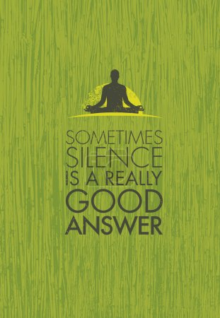 Illustration for Sometimes Silence Is A Really Good Answer. Yoga Meditation Motivation Quote. Zen Vector Concept On Natural Organic Background - Royalty Free Image