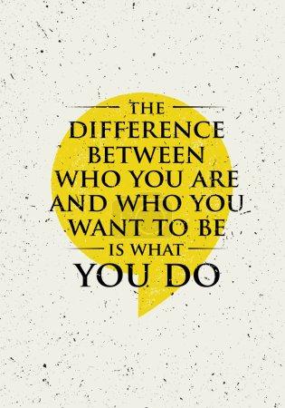 Illustration pour La différence entre qui vous êtes et qui vous voulez être est ce que vous faites. Motivation créative inspirante Citation. Typographie vectorielle Conception de bannière Concept - image libre de droit