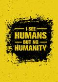 I See Humans But No Humanity Quote Creative Vector Grunge Banner Concept