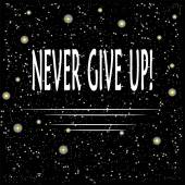 Motivational poster with inscription Never give up. White letters on a background of the starry night, dark sky,