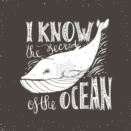 Illustration for Vintage typography poster with whale. and hand written text - I know the secret of the ocean.Vector hand drawn typography poster, print, t-shirt, etc - Royalty Free Image