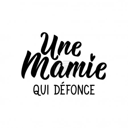 French lettering. Translation from French - A granny who smashes. Element for flyers, banner and posters. Modern calligraphy. Ink illustration