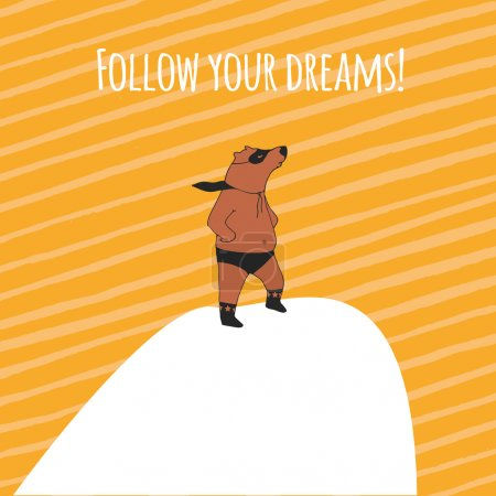 Follow your dream! Bear super hero illustration.