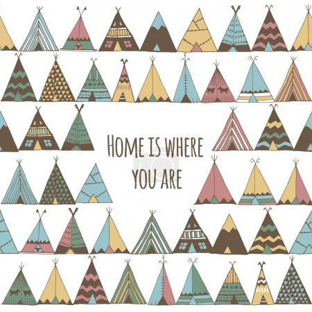 Home is where you are. Teepee tent illustration.