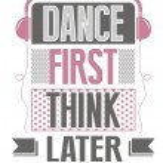 Постер, плакат: Dance first think later slogan