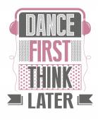 Dance first think later slogan