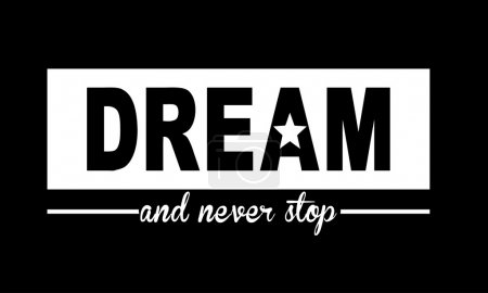 Graphic for t-shirts, dream and never stop, vector...
